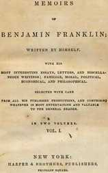 Memoirs of Benjamin Franklin; Written by Himself. [Vol. 1 of 2] With His Most Interesting Essays, Letters, and Miscellaneous Writings; Familiar, Moral, Political, Economical, and Philosophical