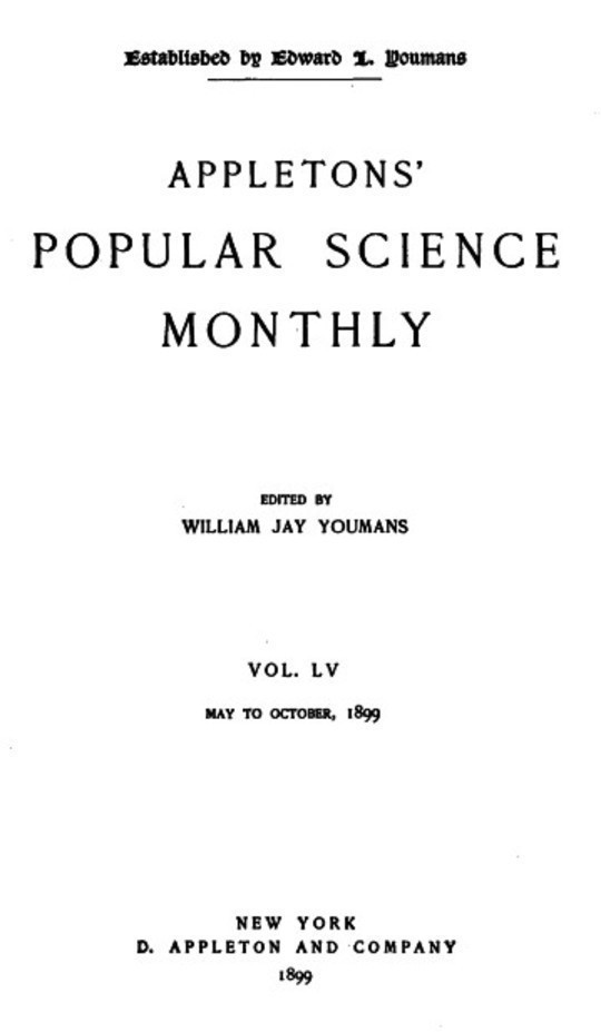 Appletons' Popular Science Monthly, May 1899 Volume LV, No. 1, May 1899