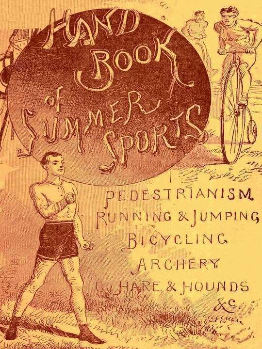 Handbook of Summer Athletic Sports Comprising: Walking, Running, Jumping, Hare and Hounds, Bicycling, Archery, Etc.