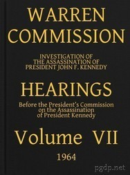 Warren Commission (7 of 26): Hearings Vol. VII (of 15)