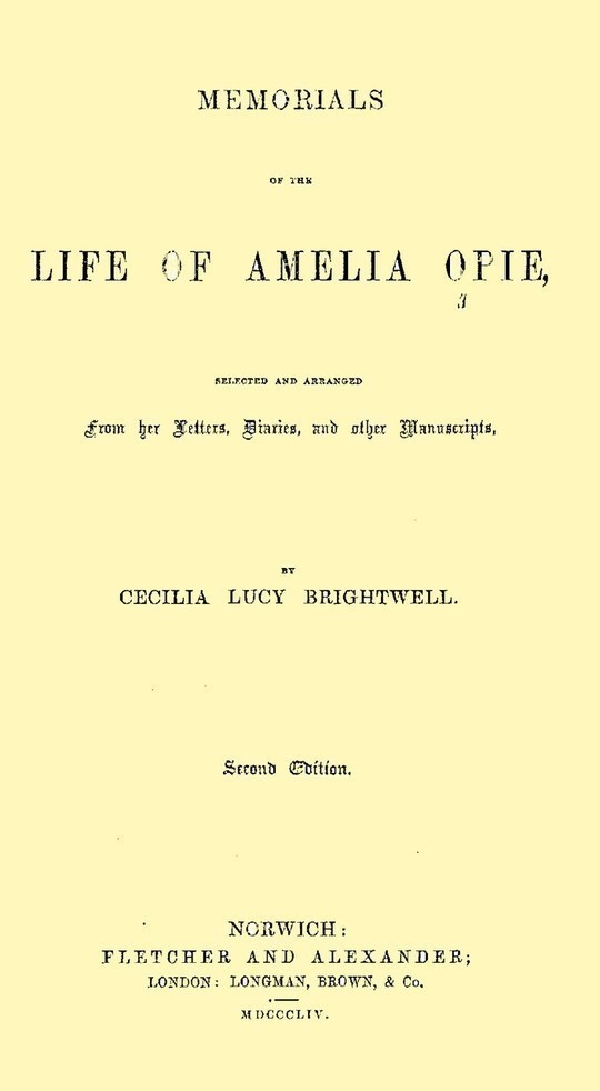 Memorials of the Life of Amelia Opie Selected and Arranged from her Letters, Diaries, and other Manuscripts