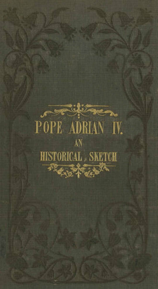 Pope Adrian IV: An Historical Sketch