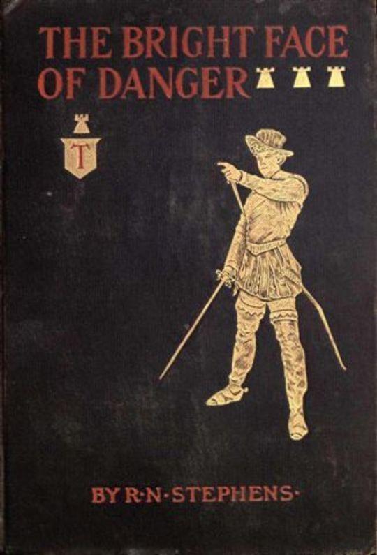 The Bright Face of Danger Being an Account of Some Adventures of Henri de Launay, Son of the Sieur de la Tournoire