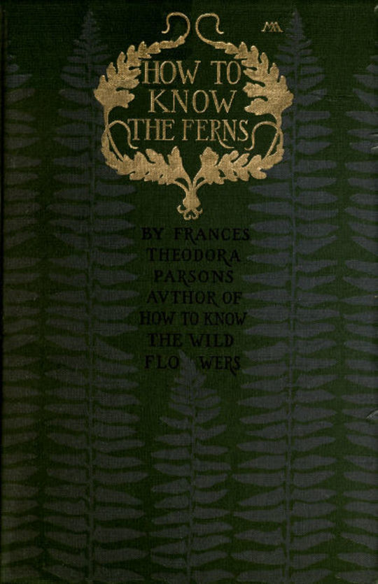 How to Know the Ferns A Guide to the Names, Haunts and Habitats of Our Common Ferns