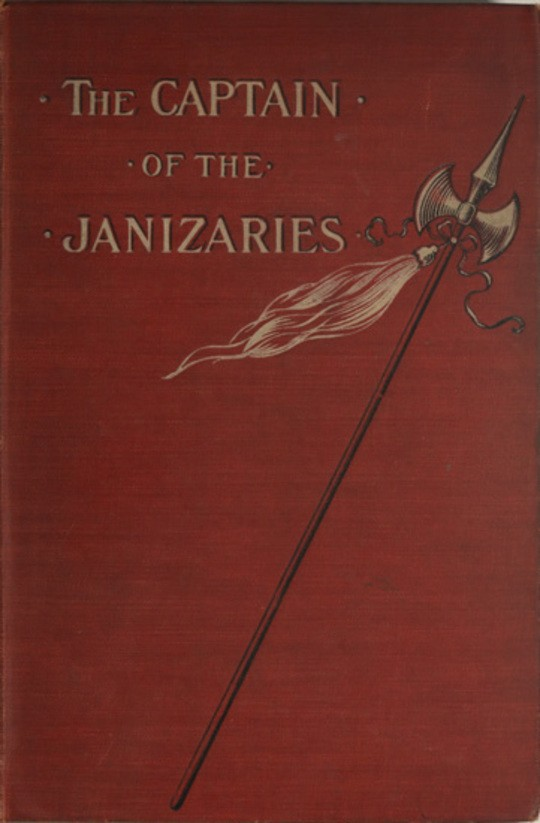 The Captain of the Janizaries A story of the times of Scanderberg and the fall of Constantinople