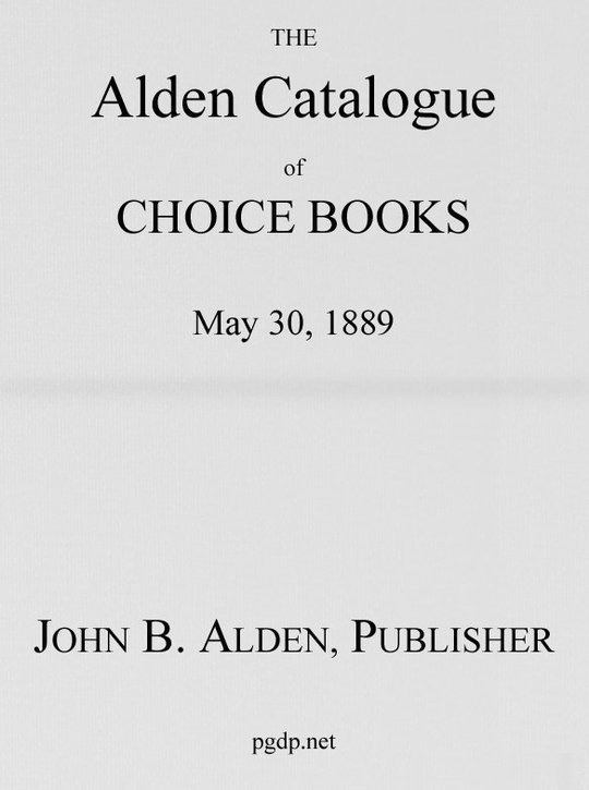 The Alden Catalogue of Choice Books, May 30, 1889