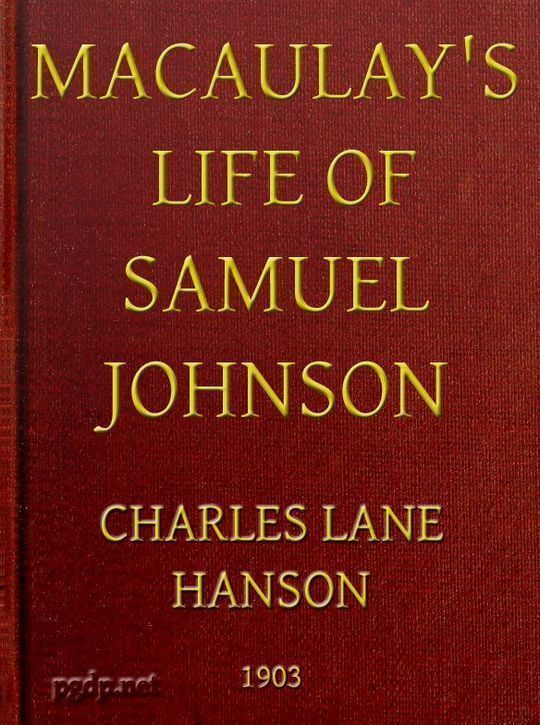 Macaulay's Life of Samuel Johnson With a Selection from his Essay on Johnson