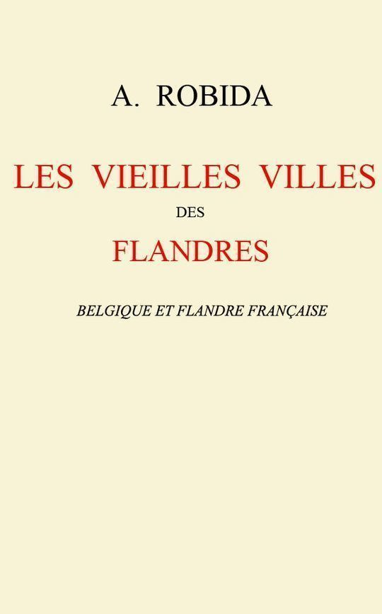 Les vieilles villes des Flandres Belgique et Flandre française