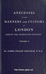 Anecdotes of the Manners and Customs of London during the Eighteenth Century; Vol. II (of 2) Including the Charities, Depravities, Dresses, and Amusements etc.