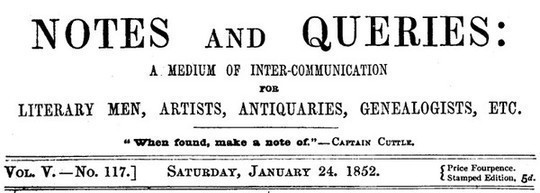 Notes and Queries, Vol. V, Number 117, January 24, 1852 A Medium of Inter-communication for Literary Men, Artists, Antiquaries, Genealogists, etc.