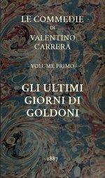 Gli ultimi giorni di Goldoni Le Commedie, vol. 1