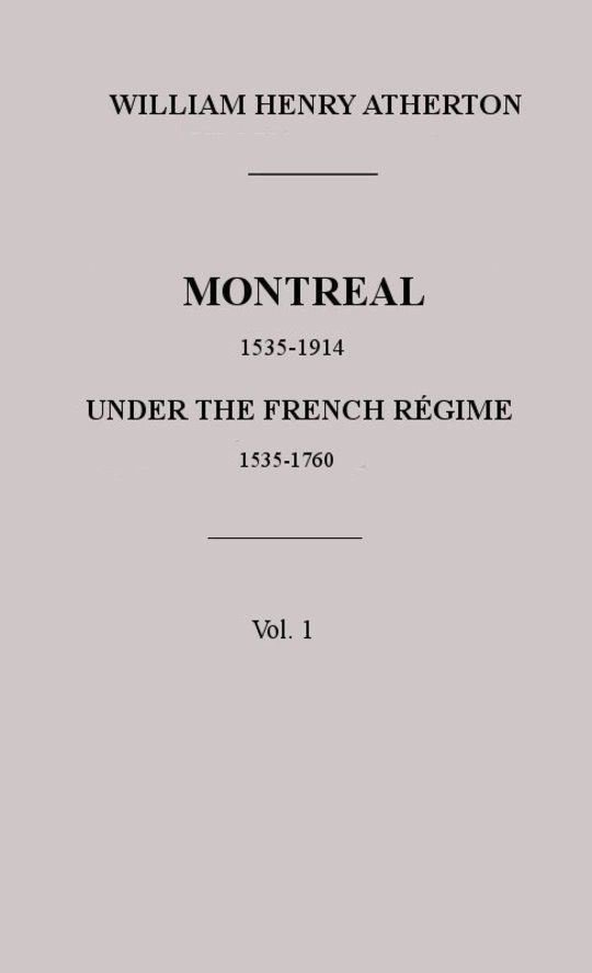 Montreal 1535-1914 under the French Régime Vol. 1, 1535-1760