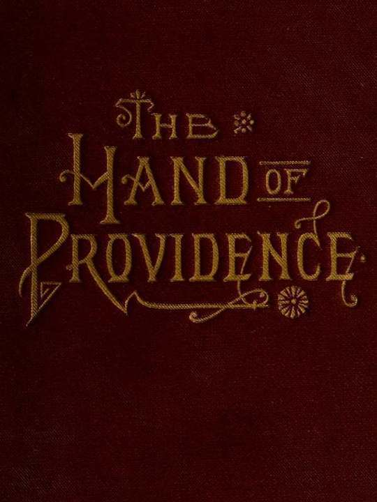 The Hand of Providence As Shown in the History of Nations and Individuals, From the Great Apostasy to the Restoration of the Gospel