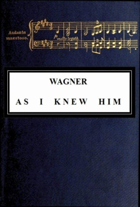Wagner as I Knew Him