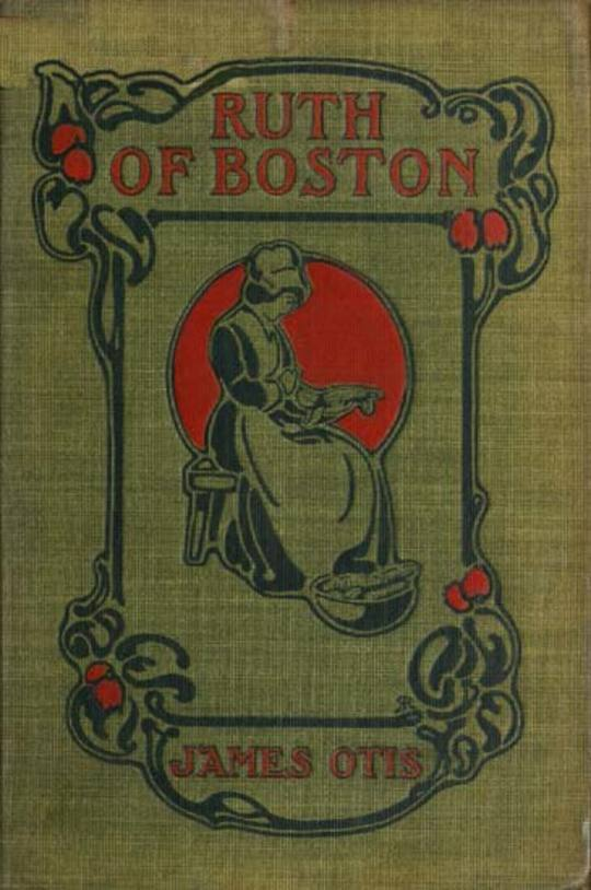 Ruth of Boston A Story of the Massachusetts Bay Colony