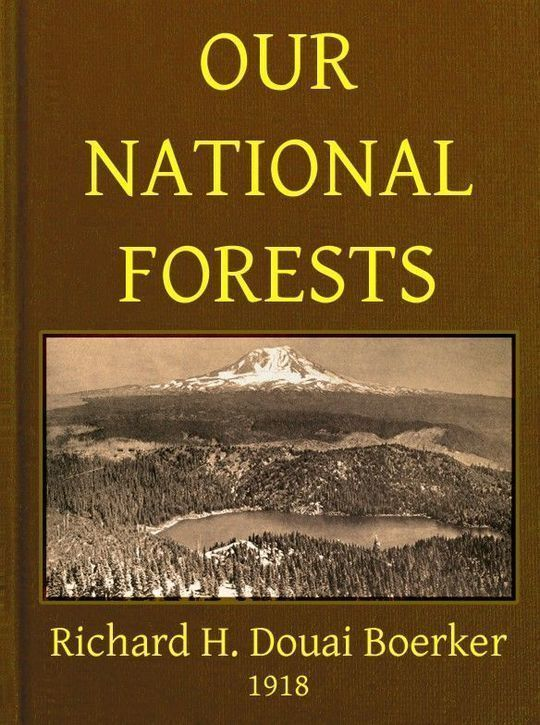 Our National Forests A Short Popular Account of the Work of the United States Forest Service on the National Forests
