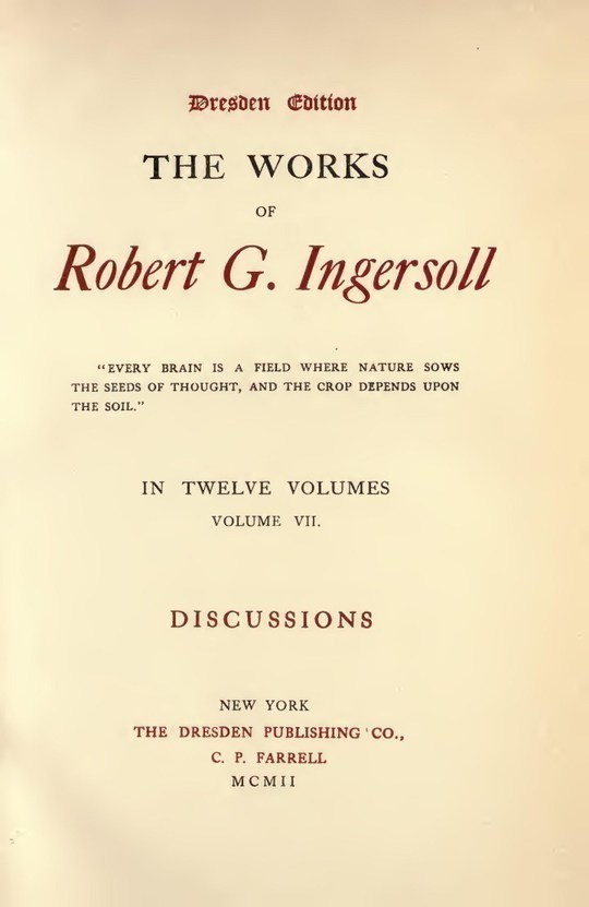 The Works of Robert G. Ingersoll, Vol. 7 (of 12) Dresden Edition—Discussions