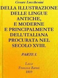 Della illustrazione delle lingue antiche e moderne e principalmente dell'italiana procurata nel secolo XVIII. dagli Italiani - Parte I