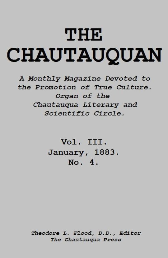 The Chautauquan, Vol. III, January 1883 A Monthly Magazine Devoted to the Promotion of True Culture. Organ of the Chautauqua Literary and Scientific Circle
