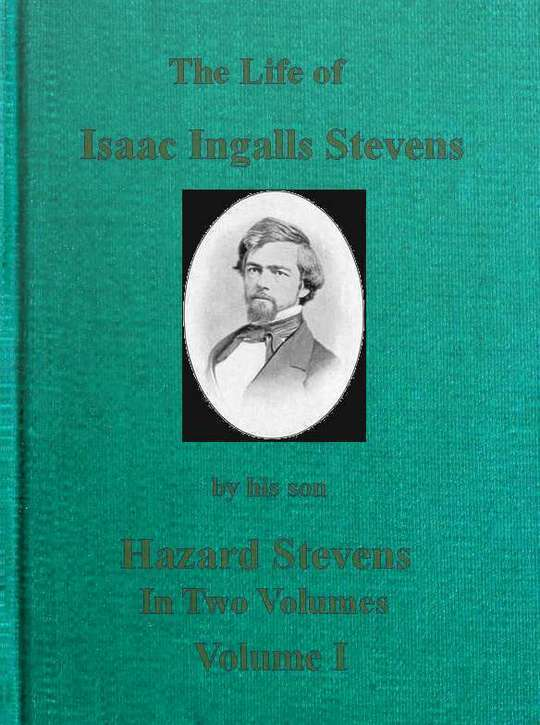 The Life of Isaac Ingalls Stevens, Volume I (of 2)