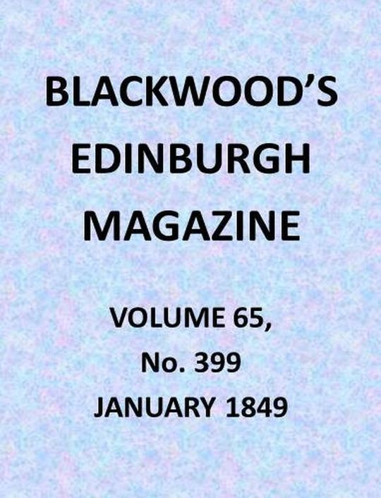 Blackwood's Edinburgh Magazine, Volume 65, No. 399, January 1849
