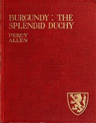Burgundy: The Splendid Duchy Stories and Sketches in South Burgundy