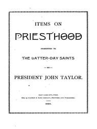 Items on the Priesthood presented to the Latter-day Saints