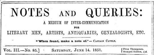 Notes and Queries, Number 85, June 14, 1851 A Medium of Inter-communication for Literary Men, Artists, Antiquaries, Genealogists, etc.