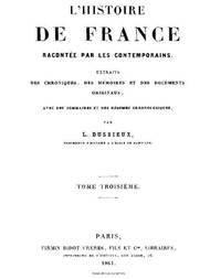 L'Histoire de France racontée par les Contemporains (Tome 3/4)) Extraits des Chroniques, des Mémoires et des Documents originaux, avec des sommaires et des résumés chronologiques