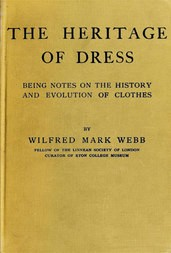 The Heritage of Dress Being Notes on the History and Evolution of Clothes
