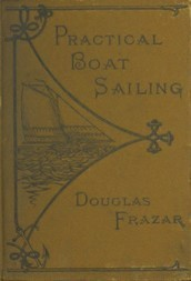 Practical Boat-Sailing A Concise and Simple Treatise