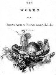 The Complete Works in Philosophy, Politics and Morals of the late Dr. Benjamin Franklin, [Vol 1 of 3]
