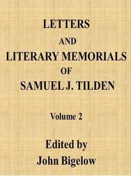 Letters and Literary Memorials of Samuel J. Tilden, v. 2