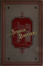 The Spanish Brothers A Tale of the Sixteenth Century