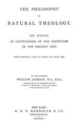 The Philosophy of Natural Theology An Essay in confutation of the scepticism of the present day