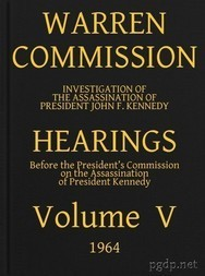 Warren Commission (5 of 26): Hearings Vol. V (of 15)