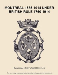 Montreal 1535-1914, Volume II (of 2) Under British Rule 1760-1914