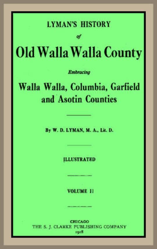Lyman's History of old Walla Walla County, Vol. 2 Embracing Walla Walla, Columbia, Garfield and Asotin counties