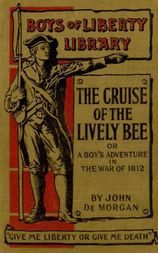 "The Cruise of the ""Lively Bee"" Or A Boy's Adventures in the War of 1812"