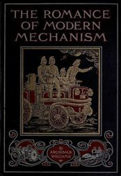 The Romance of Modern Mechanism SUBTITLE=With Interesting Descriptions in Non-technical Language of Wonderful Machinery and Mechanical Devices and Marvellously Delicate Scientific Instruments