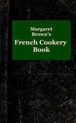 Margaret Brown's French Cookery Book