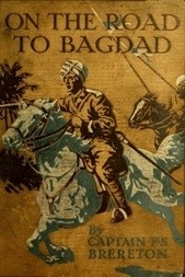On the Road to Bagdad A Story of Townshend's Gallant Advance on the Tigris