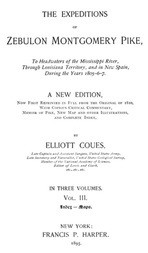 The Expeditions of Zebulon Montgomery Pike, Volume III (of 3) To Headwaters of the Mississippi River Through Louisiana Territory, and in New Spain, During the Years 1805-6-7.