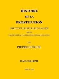 Histoire de la prostitution chez tous les peuples du monde depuis l'antiquité la plus reculée jusqu'à nos jours, tome 5/6