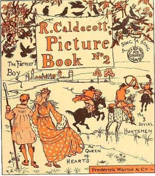 R. Caldecott's Picture Book (No. 2) The Three Jovial Huntsmen—Sing a Song for Sixpence—The Queen of Hearts—The Farmer's Boy