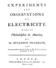 Experiments and Observations on Electricity made at Philadelphia in America