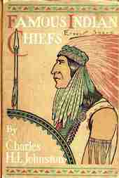 Famous Indian Chiefs Their Battles, Treaties, Sieges, and Struggles with the Whites for the Possession of America