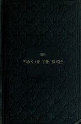 The Wars of the Roses or, Stories of the Struggle of York and Lancaster