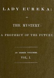 Lady Eureka, Volume 1 or, The Mystery: A Prophecy of the Future