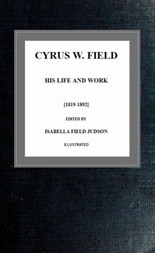Cyrus W. Field; his Life and Work